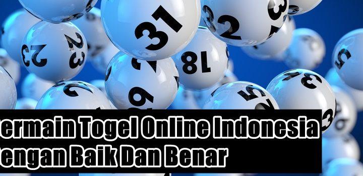 Bermain Togel Online Indonesia Dengan Baik Dan Benar