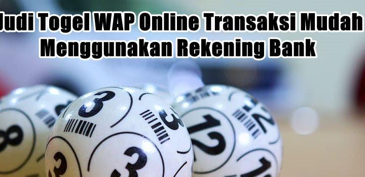 Judi Togel WAP Online Transaksi Mudah Menggunakan Rekening Bank