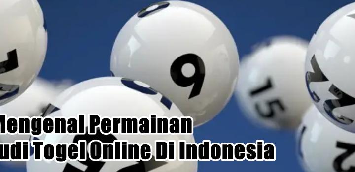 Mengenal Permainan Judi Togel Online Di Indonesia